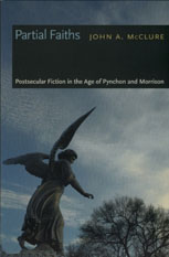 Partial Faiths: Postsecular Fiction in the Age of Pynchon  and Morrison
