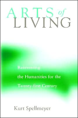 Arts                                  of Living: Reinventing the  Humanities for the                                  Twenty-first Century