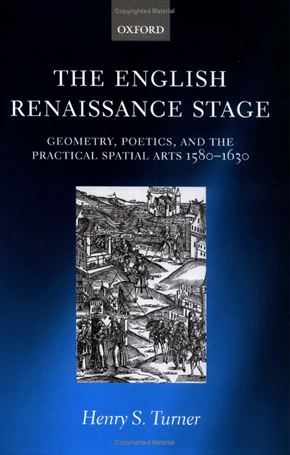 The English Renaissance Stage: Geometry, Poetics and the Practical  Spatial Arts