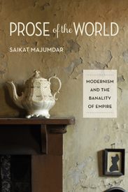 prose of the world- modernism and the banality of empire