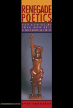 Renegade Poetics: Black Aesthetics and Formal Innovation in African American Poetry