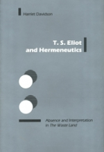 T. S. Eliot and Hermeneutics: Absence and Interpretation in The Waste Land