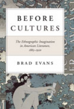 Before Cultures: The Ethnographic Imagination in American Literature, 1865-1920