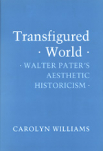 Transfigured World: Walter Pater's Aesthetic Historicism