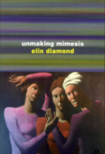 Unmaking Mimesis: Essays on Feminism and Theater