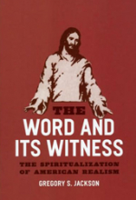 The Word and Its Witness: The Spiritualization of American Realism