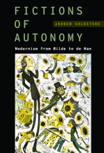 Fictions of Autonomy: Modernism from Wilde to de Man