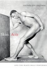 Skin Acts: Race, Psychoanalysis and the Black Male Performer