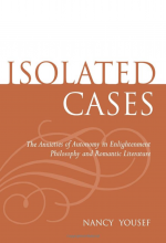 Isolated Cases: The Anxieties of Autonomy from Enlightenment Philosophy to Romantic Literature